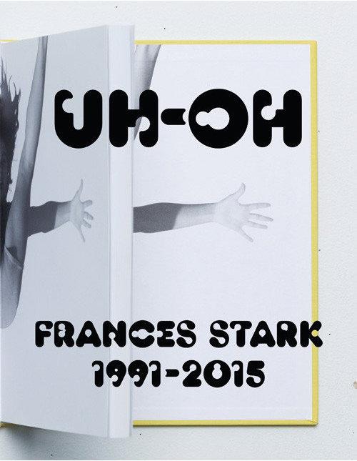 UH-OH: Frances Stark 1991–2015